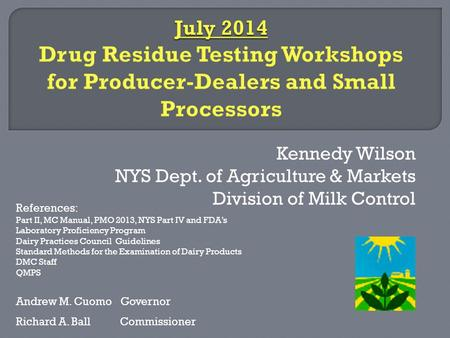 Kennedy Wilson NYS Dept. of Agriculture & Markets Division of Milk Control Andrew M. Cuomo Governor Richard A. Ball Commissioner References: Part II, MC.