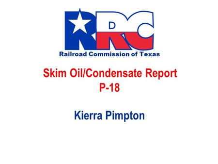 Railroad Commission of Texas Skim Oil/Condensate Report P-18 Kierra Pimpton.
