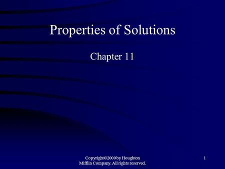 Copyright©2000 by Houghton Mifflin Company. All rights reserved. 1 Properties of Solutions Chapter 11.