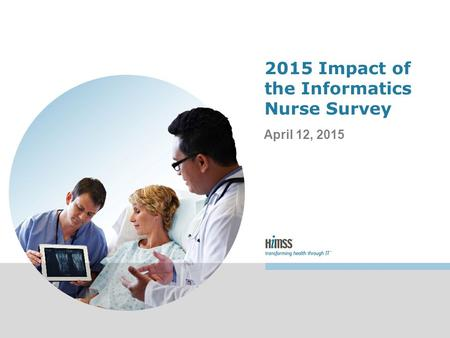 2015 Impact of the Informatics Nurse Survey April 12, 2015.