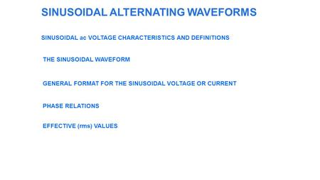 SINUSOIDAL ALTERNATING WAVEFORMS SINUSOIDAL ac VOLTAGE CHARACTERISTICS AND DEFINITIONS THE SINUSOIDAL WAVEFORM GENERAL FORMAT FOR THE SINUSOIDAL VOLTAGE.