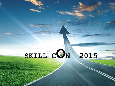 SKILL C O N 2015. ABOUT SKILL CON Main theme is ''Creating industry- ready workforce through Effective Ecosystem '' This event brings together Policy.