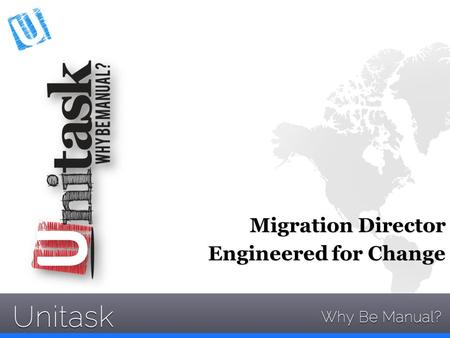 Migration Director Engineered for Change. Unitask 2015 Unitask Software A Leading Provider of Automation Solutions for The Oracle EBusiness Suite.