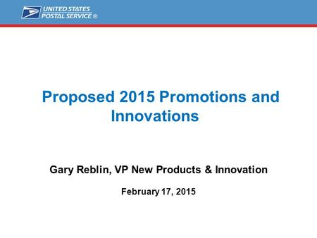 Proposed 2015 Promotions and Innovations Gary Reblin, VP New Products & Innovation February 17, 2015.