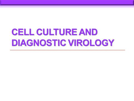 CELL CULTURE AND DIAGNOSTIC VIROLOGY. Since the discovery by Enders (1949) that polioviruses could be cultured tissue, cell culture has become a very.