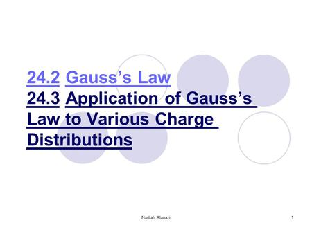 Nadiah Alanazi1 24.2 Gauss's Law 24.3 Application of Gauss's Law to Various Charge Distributions.
