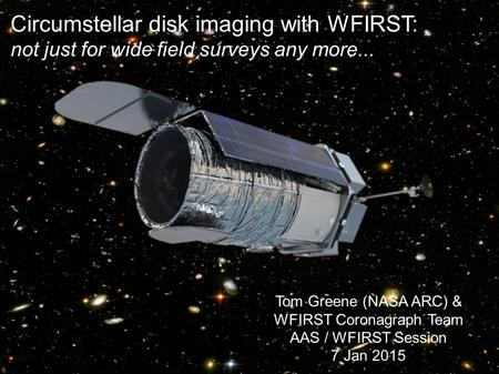 Circumstellar disk imaging with WFIRST: not just for wide field surveys any more... Tom Greene (NASA ARC) & WFIRST Coronagraph Team AAS / WFIRST Session.