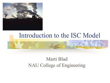 Introduction to the ISC Model Marti Blad NAU College of Engineering.