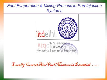 Fuel Evaporation & Mixing Process in Port Injection Systems P M V Subbarao Professor Mechanical Engineering Department Locally Correct Air/Fuel Mixture.