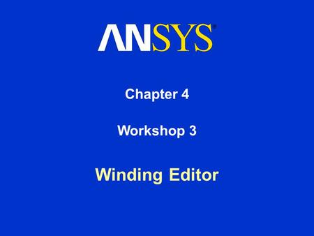 Chapter 4 Winding Editor Workshop 3. Training Manual Electromagnetic Analysis in Workbench March 4, 2005 Inventory #002210 4-2 Workshop #3: Winding editor.