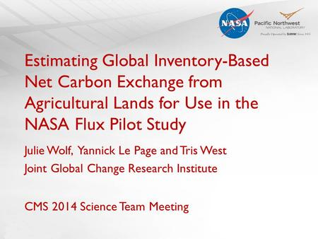 Estimating Global Inventory-Based Net Carbon Exchange from Agricultural Lands for Use in the NASA Flux Pilot Study Julie Wolf, Yannick Le Page and Tris.