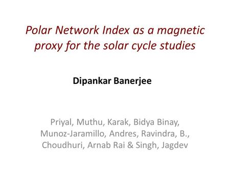Polar Network Index as a magnetic proxy for the solar cycle studies Priyal, Muthu, Karak, Bidya Binay, Munoz-Jaramillo, Andres, Ravindra, B., Choudhuri,