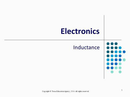 1 Electronics Inductance Copyright © Texas Education Agency, 2014. All rights reserved.