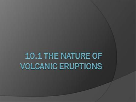 10.1 The nature of volcanic eruptions