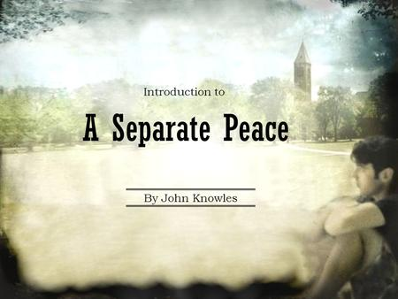 Introduction to A Separate Peace By John Knowles.