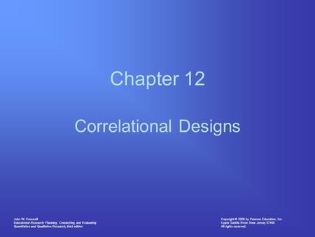 Copyright © 2008 by Pearson Education, Inc. Upper Saddle River, New Jersey 07458 All rights reserved. John W. Creswell Educational Research: Planning,