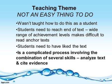 Teaching Theme NOT AN EASY THING TO DO Wasn't taught how to do this as a student Students need to reach end of text – wide range of achievement levels.