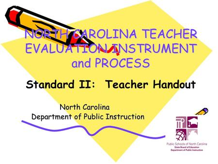 NORTH CAROLINA TEACHER EVALUATION INSTRUMENT and PROCESS North Carolina Department of Public Instruction Department of Public Instruction Standard II: