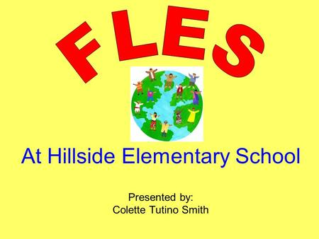 At Hillside Elementary School Presented by: Colette Tutino Smith.