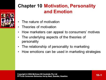 Copyright  2004 McGraw-Hill Australia Pty Ltd PPTs t/a Consumer Behaviour 4e by Neal, Quester, Hawkins 10–1 Chapter 10Motivation, Personality and Emotion.