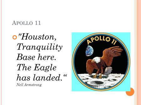 "A POLLO 11 Houston, Tranquility Base here. The Eagle has landed."" Neil Armstrong."