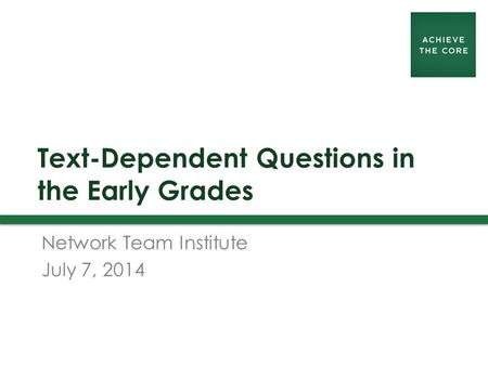 Text-Dependent Questions in the Early Grades Network Team Institute July 7, 2014.