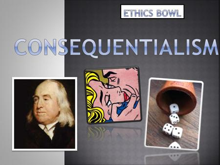 ETHICS BOWL CONSEQUENTIALism.