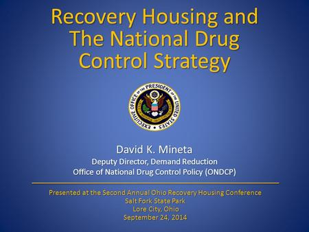 Recovery Housing and The National Drug Control Strategy David K. Mineta Deputy Director, Demand Reduction Office of National Drug Control Policy (ONDCP)
