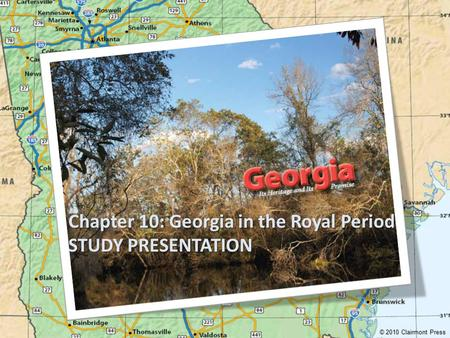 Chapter 10: Georgia in the Royal Period STUDY PRESENTATION © 2010 Clairmont Press.