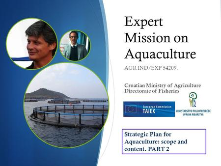 Expert Mission on Aquaculture AGR IND/EXP 54209. Croatian Ministry of Agriculture Directorate of Fisheries Strategic Plan for Aquaculture: scope and content.