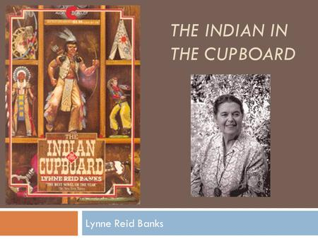 THE INDIAN IN THE CUPBOARD Lynne Reid Banks. Chapter 1 Birthday Presents pp1-11 Vocabulary petrified quivered minute miniscule miniature defiant coherent.