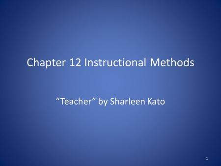 "Chapter 12 Instructional Methods ""Teacher"" by Sharleen Kato 1."