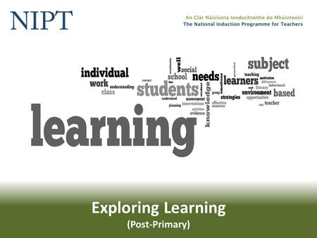 Exploring Learning (Post-Primary). Exploring Learning Working together in the workshops will involve… Confidentiality Participation Contributing to group.