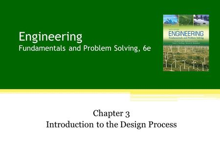 Engineering Fundamentals and Problem Solving, 6e Chapter 3 Introduction to the Design Process.