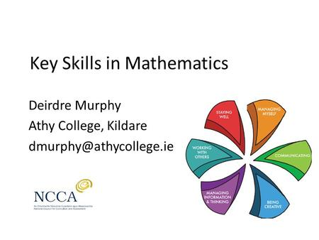 Key Skills in Mathematics Deirdre Murphy Athy College, Kildare