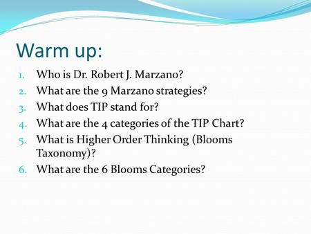 Warm up: 1. Who is Dr. Robert J. Marzano? 2. What are the 9 Marzano strategies? 3. What does TIP stand for? 4. What are the 4 categories of the TIP Chart?