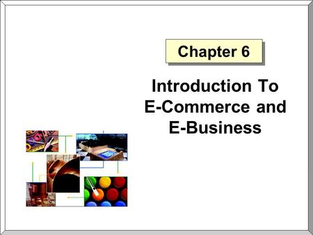 Introduction To E-Commerce and E-Business