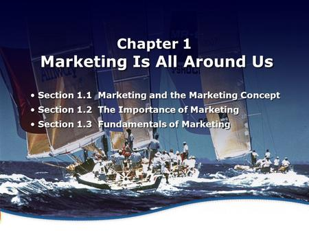 Marketing and the Marketing Concept Chapter 1 Marketing Is All Around Us Section 1.1 Marketing and the Marketing Concept Section 1.2 The Importance of.