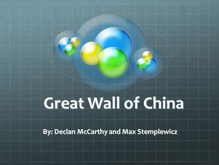 Great Wall of China By: Declan McCarthy and Max Stemplewicz.