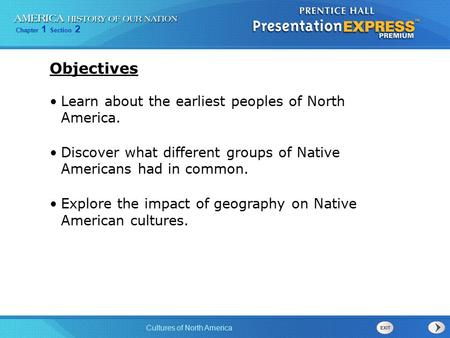 Chapter 1 Section 2 Cultures of North America Learn about the earliest peoples of North America. Discover what different groups of Native Americans had.