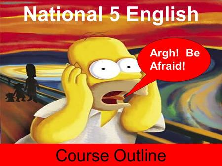 National 5 English Course Outline Argh! Be Afraid!