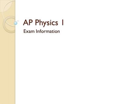 AP Physics 1 Exam Information. Why Should I Take the AP Physics Exam? For college credit All AP Exams are scored on a scale of 1 – 5. Most colleges and.