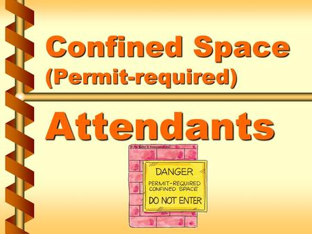 Confined Space (Permit-required) Attendants. Entry permits - components v Space to be entered v Purpose of the entry v Date and duration of the entry.
