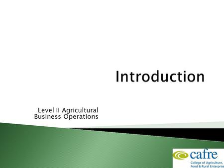 Level II Agricultural Business Operations.  Course content  Course rules  Assessment  Timetable  Prior qualifications  Young Farmers Scheme.