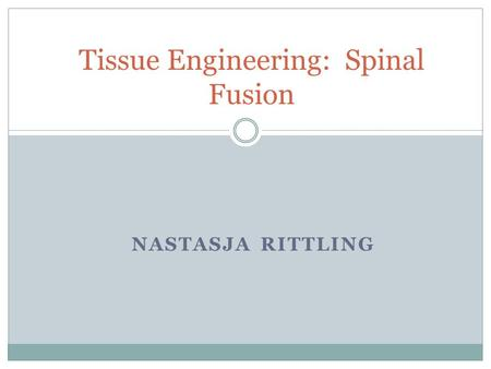 NASTASJA RITTLING Tissue Engineering: Spinal Fusion.