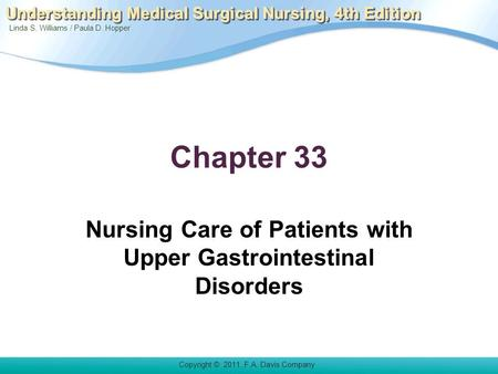 Linda S. Williams / Paula D. Hopper Copyright © 2011. F.A. Davis Company Understanding Medical Surgical Nursing, 4th Edition Chapter 33 Nursing Care of.