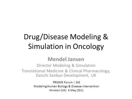Drug/Disease Modeling & Simulation in Oncology Mendel Jansen Director Modeling & Simulation Translational Medicine & Clinical Pharmacology, Daiichi Sankyo.