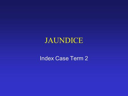 JAUNDICE Index Case Term 2.
