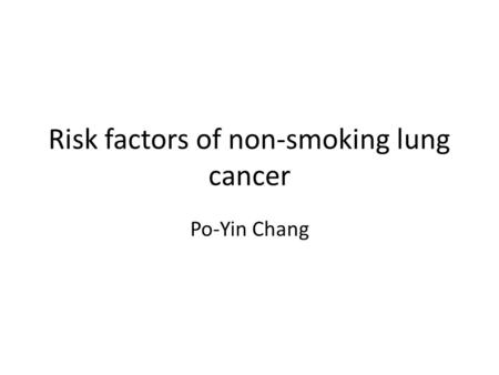 Risk factors of non-smoking lung cancer Po-Yin Chang.