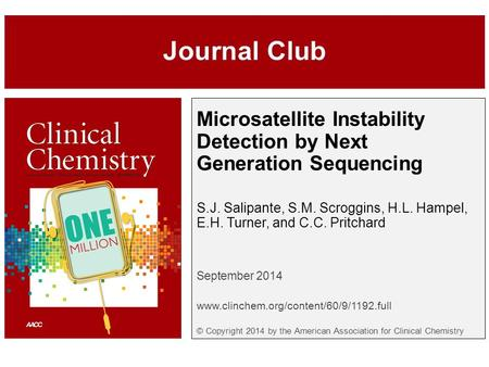 Microsatellite Instability Detection by Next Generation Sequencing S.J. Salipante, S.M. Scroggins, H.L. Hampel, E.H. Turner, and C.C. Pritchard September.